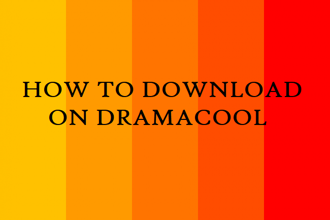 HOW TO DOWNLOAD VIDEO ON DRAMACOOL