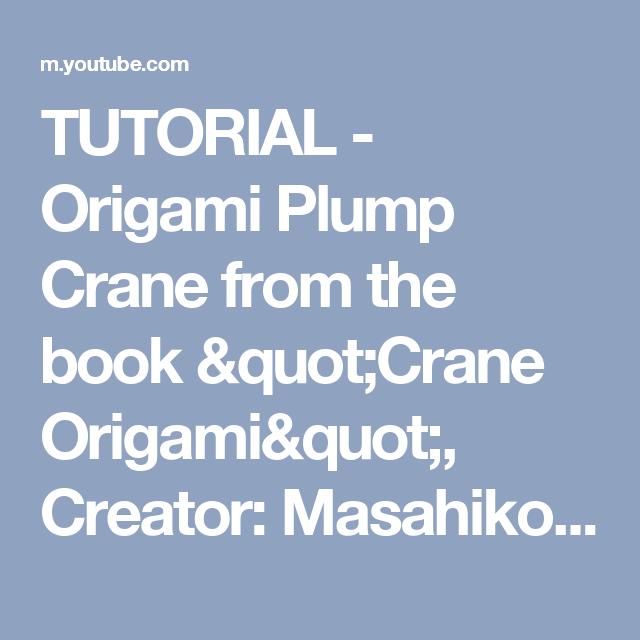 "TUTORIAL - Origami Plump Crane from the book ""Crane Origami"", Creator: Masahiko Ogawa - YouTube"