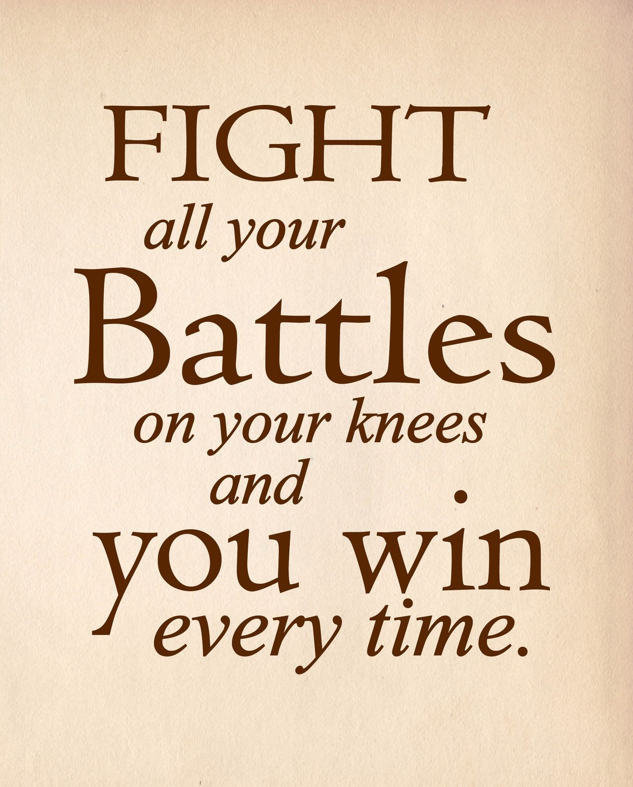 """""""Fight All Your Battles On Your Knees"""" Quote Print Art"""