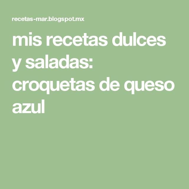 mis recetas dulces y saladas: croquetas de queso azul