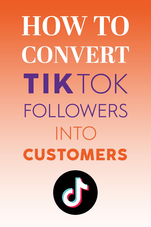 How To Convert Tiktok Followers Into Customers Blog Marketing Dream Business Converter