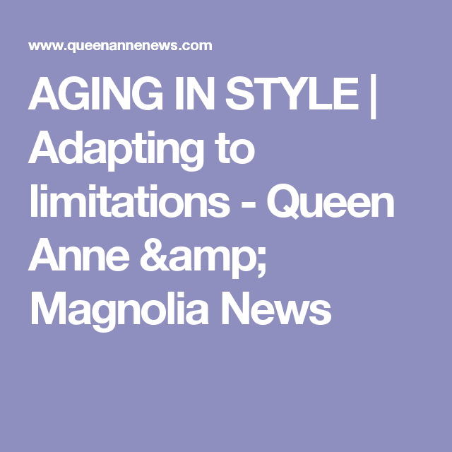 Aging In Style Adapting To Limitations Queen Anne Amp Magnolia News Aging Style Adaptations