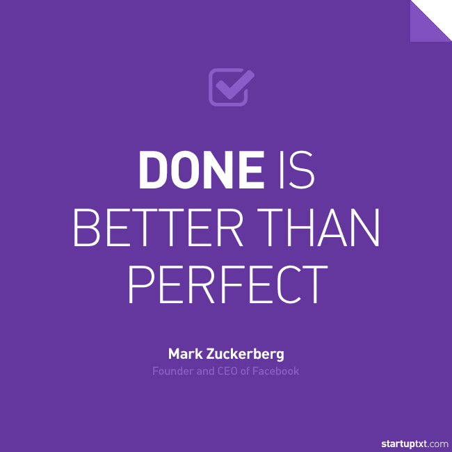 """Done is better than perfect."" – Mark Zuckerberg, Facebook ..."
