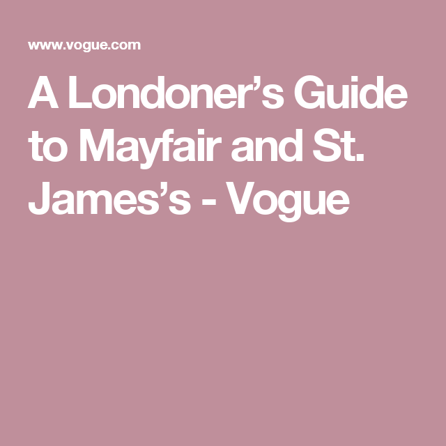A Londoner's Guide to Mayfair and St. James's - Vogue