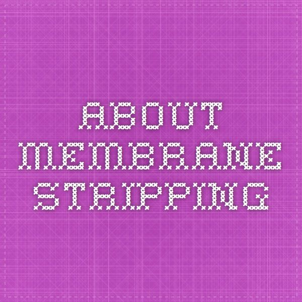 About membrane stripping | Membrane sweep, Membrane, Stripping