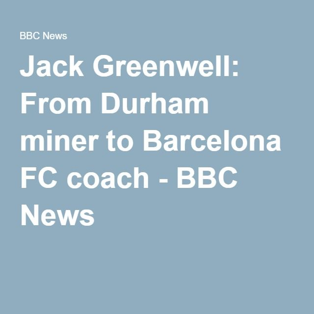 Jack Greenwell: From Durham miner to Barcelona FC coach - BBC News