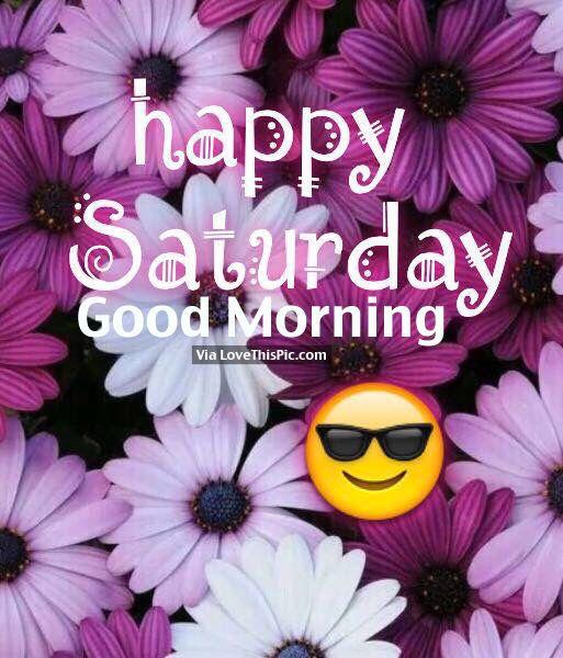 Happy Saturday Good Morning Good Morning Saturday Saturday Quotes