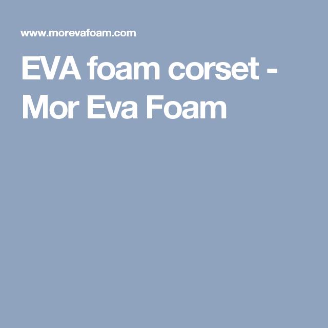 EVA foam corset - Mor Eva Foam
