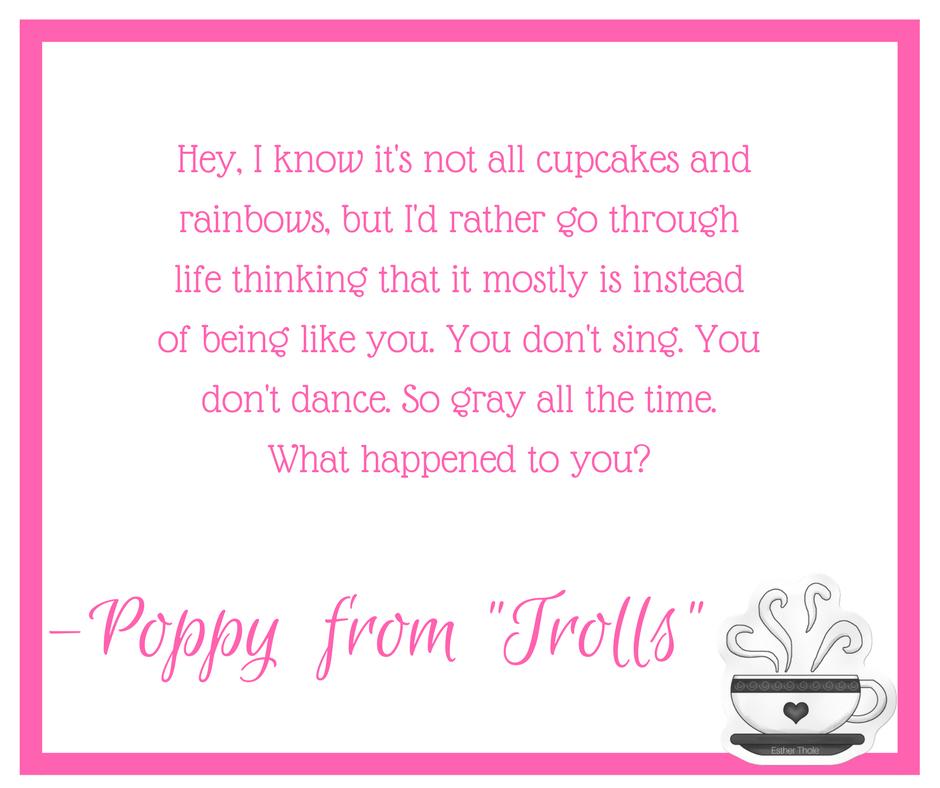 Poppy quote from Trolls | TROLLS | Pinterest