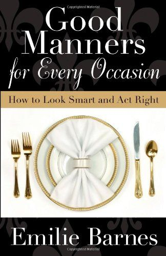 Good Manners for Every Occasion: How to Look Smart and Act Right by Emilie Barnes,http://www.amazon.com/dp/0736922555/ref=cm_sw_r_pi_dp_9tZitb0MGRY5QXMT