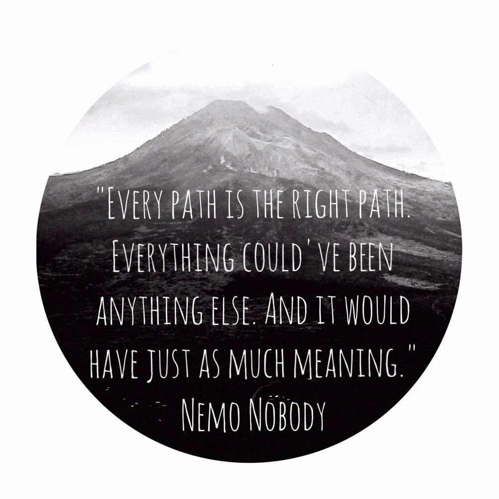 Every path is the right path  Everythinf could've been