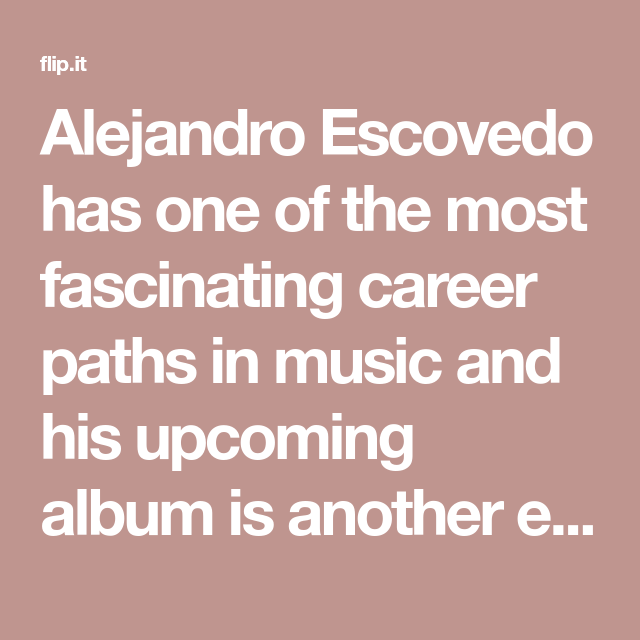 Alejandro Escovedo has one of the most fascinating career