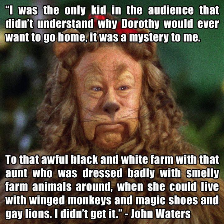 8e2c84c3377bb0a6c3d32dd47961e489 the wizard of oz through the eyes of john waters quotes that