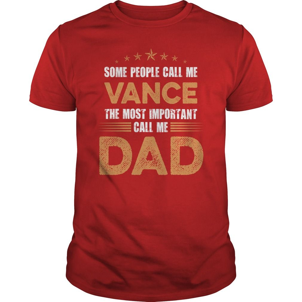 Some People Call Me VANCE, The Most Important Call Me Dad T-Shirts, Hoodies. SHOPPING NOW ==► https://www.sunfrog.com/Names/Some-People-Call-Me-VANCE-The-Most-Important-Call-Me-Dad-Red-Guys.html?id=41382