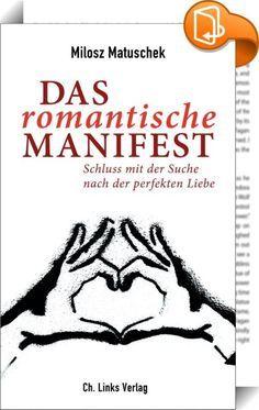 """Das romantische Manifest    ::  """"Die moderne Art zu lieben beruht auf einem Widerspruch: Obwohl wir immer geplanter, effizienter und kalkulierter an die Partnersuche herangehen, verlieben wir uns seltener, wechseln die Partner häufiger als früher, heiraten später, trennen uns öfter und leben so zahlreich alleine wie noch nie. Kann es sein, dass wir verlernt haben, zu lieben?""""   Milosz Matuschek fordert in seinem """"Romantischen Manifest"""" eine Befreiung der Liebe von Perfektionswahn und K..."""