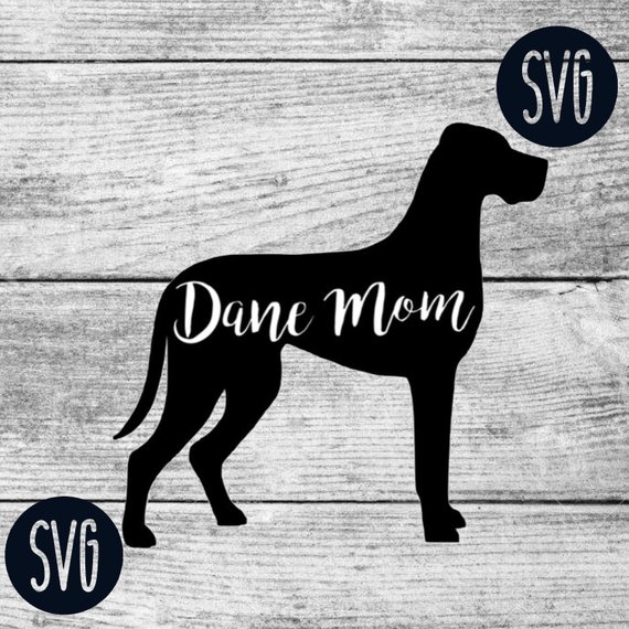 Dane Mom Svg Great Dane Svg Great Dane Svg Dog Svg Dog Silhouette