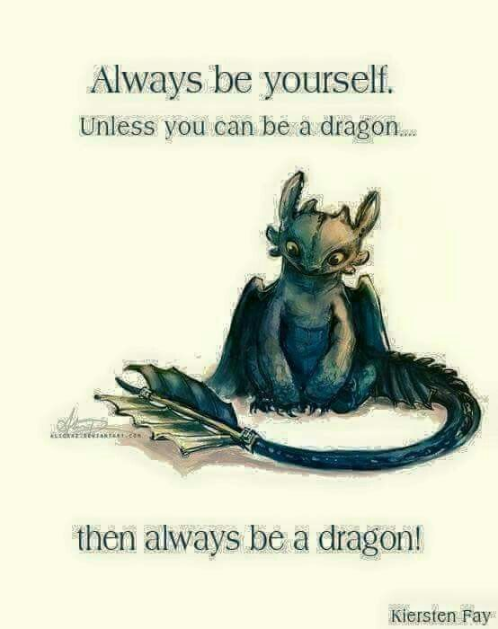 Always Be Yourself Unless You Can Be A Dragon Then Be A Dragon