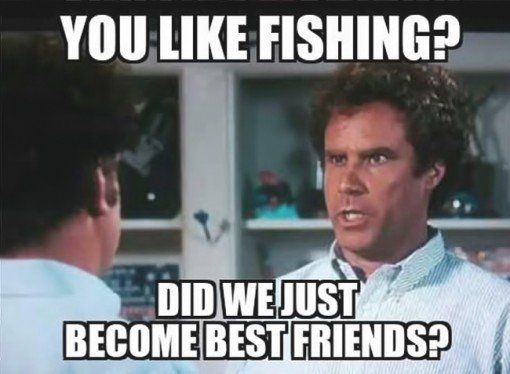 8e310927064241b0796825d61c749d1b you like fishing! did we just become best friends? fishing humor