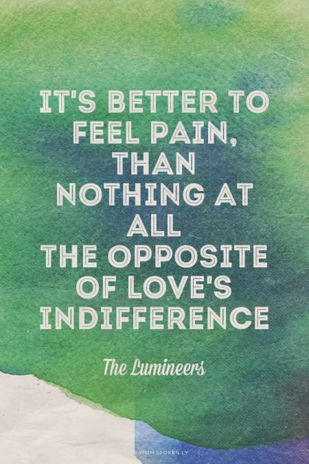 It's better to feel pain, than nothing at all<br>The opposite of