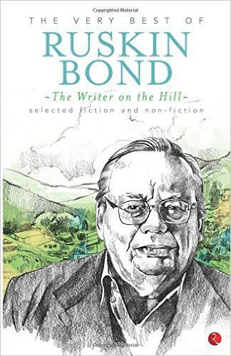 The Writer On The Hill The Very Best Of Ruskin Bond Ruskin Bond Forever Book Book Fandoms