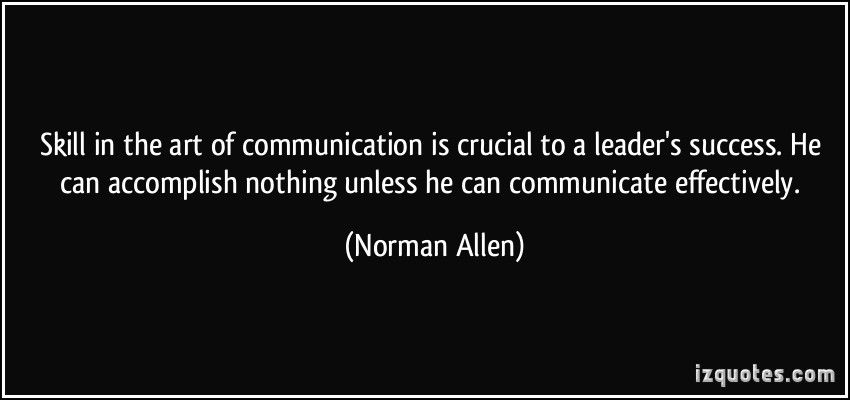 Skill In The Art Of Communication Is Crucial To A Leader S Success He Can Accomplish Nothing Unless He Can Quotes Communication Quotes Effective Communication