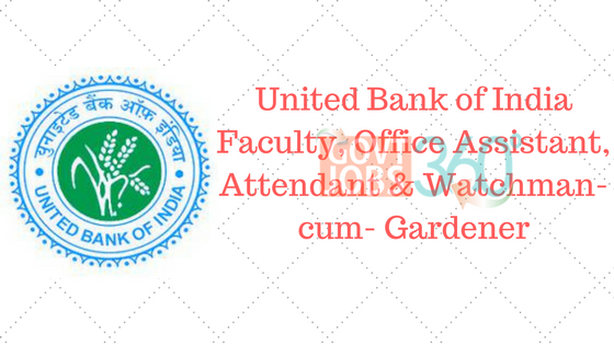 United Bank of India: Faculty, Office Assistant, Attendant & Watchman-cum- Gardener