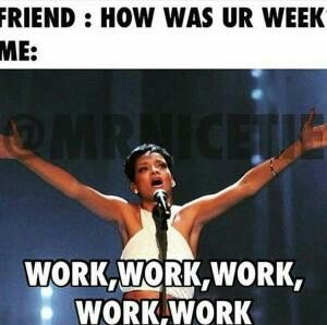 Pin By Stephanie Lampe On Work And Week Days Work Quotes Funny Rihanna Work Work Memes