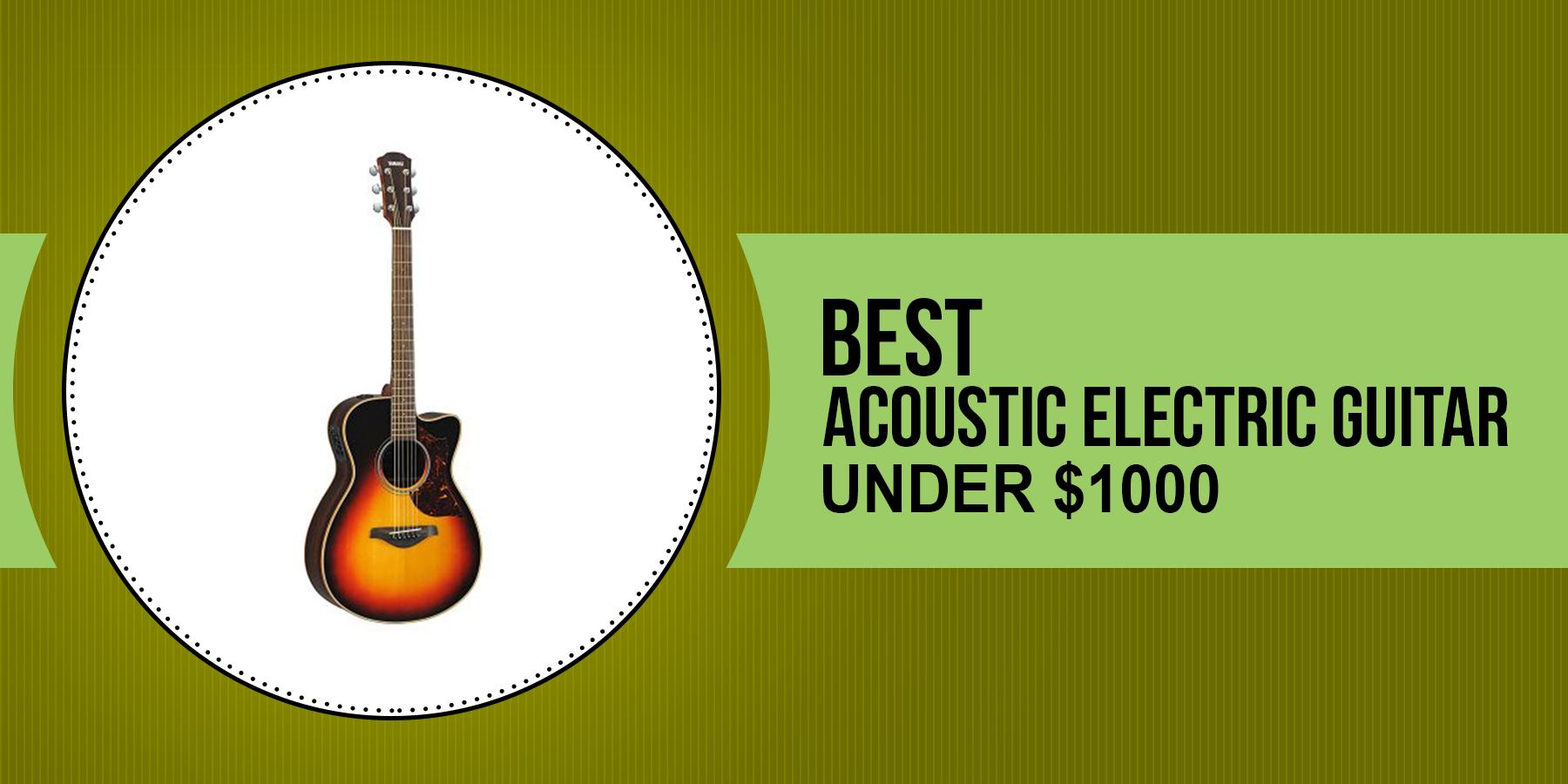Best Acoustic Electric Guitar Under 1000 Guitar Best Acoustic Electric Guitar Electric Guitar