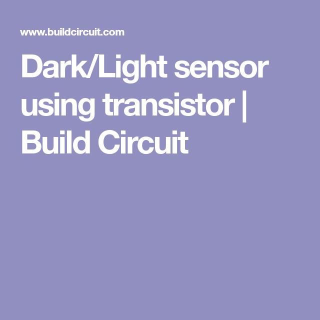 Dark/Light sensor using transistor | Build Circuit | Electrical ...