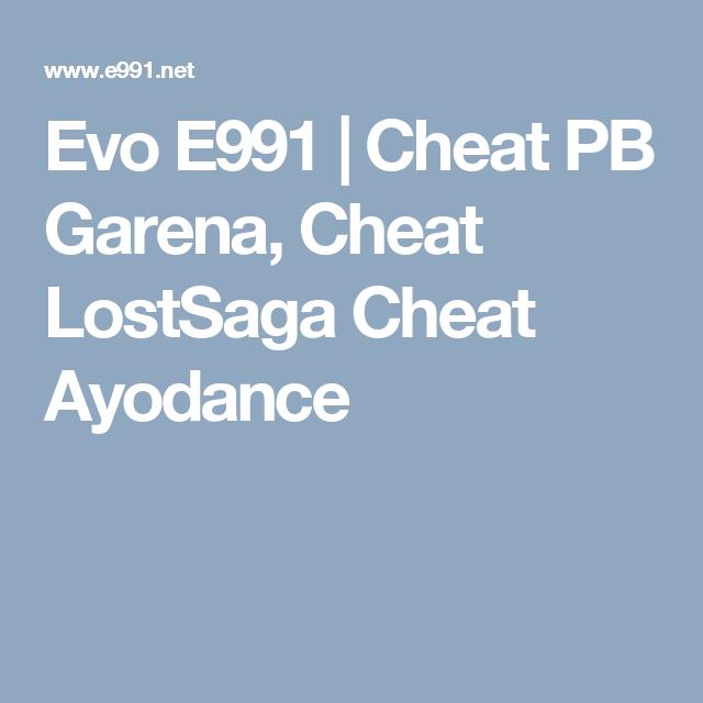 Evo E991 | Cheat PB Garena, Cheat LostSaga Cheat Ayodance