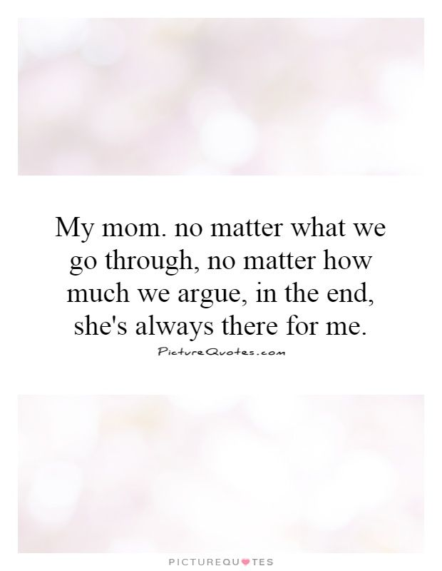 My Mom No Matter What We Go Through No Matter How Much We Argue