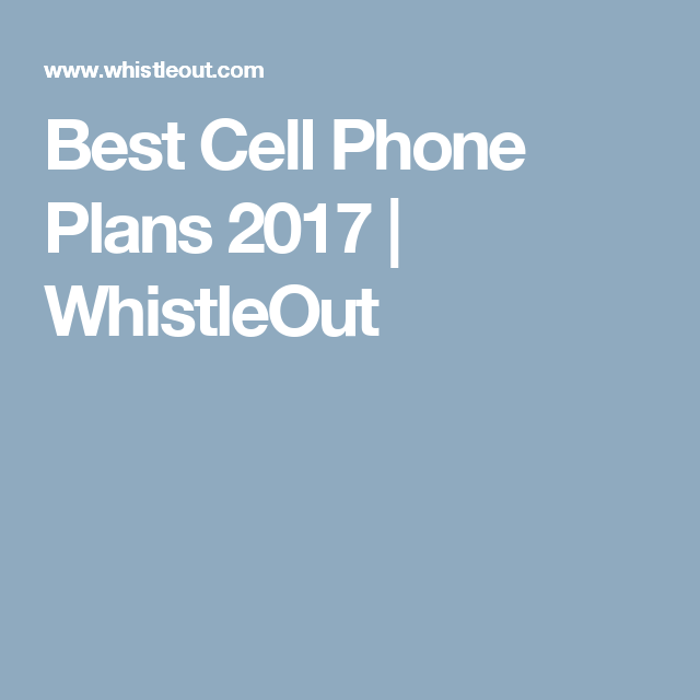 Best Cell Phone Plans WhistleOut CELL PHONE PLANS - Whisle out