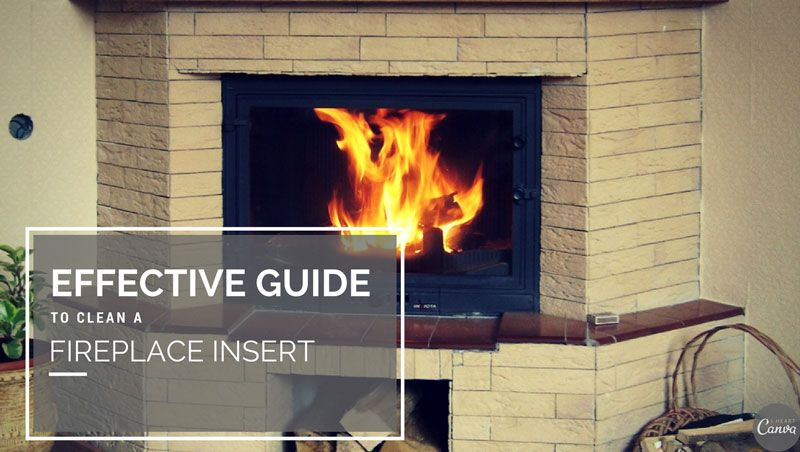 Effective Guide To Clean A Fireplace Insert Fireplace Inserts