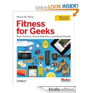 """Fitness for Geeks: Real Science, Great Nutrition, and Good Health (""""a blueprint for getting healthy in a connected world"""")"""