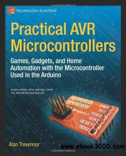 Practical AVR Microcontrollers: Games, Gadgets, and Home Automation