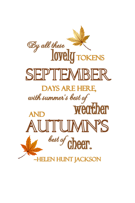 By All These Lovely Tokens September Days Are Here, With Summeru0027s Best Of  Weather And Autumnu0027s Best Of Cheer.