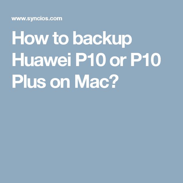 How to backup Huawei P10 or P10 Plus on Mac? | #Huawei | Ios 11