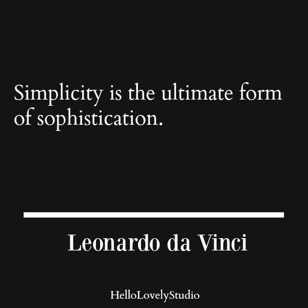 Leonardo da Vinci quote. Simplicity is the ultimate form of sophistication. #quote #leonardodavinci #simplicity #hellolovelystudio
