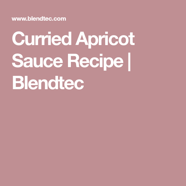 Curried Apricot Sauce Recipe | Blendtec