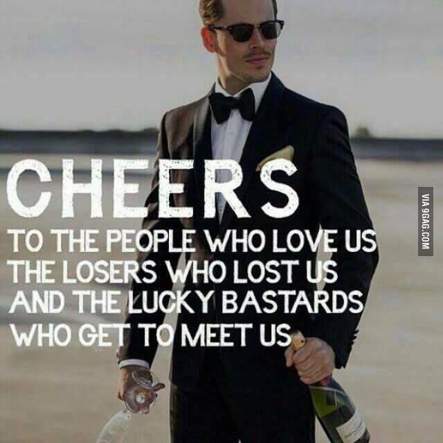 Cheers To The People Who Love Us The Losers Who Lost Us And The