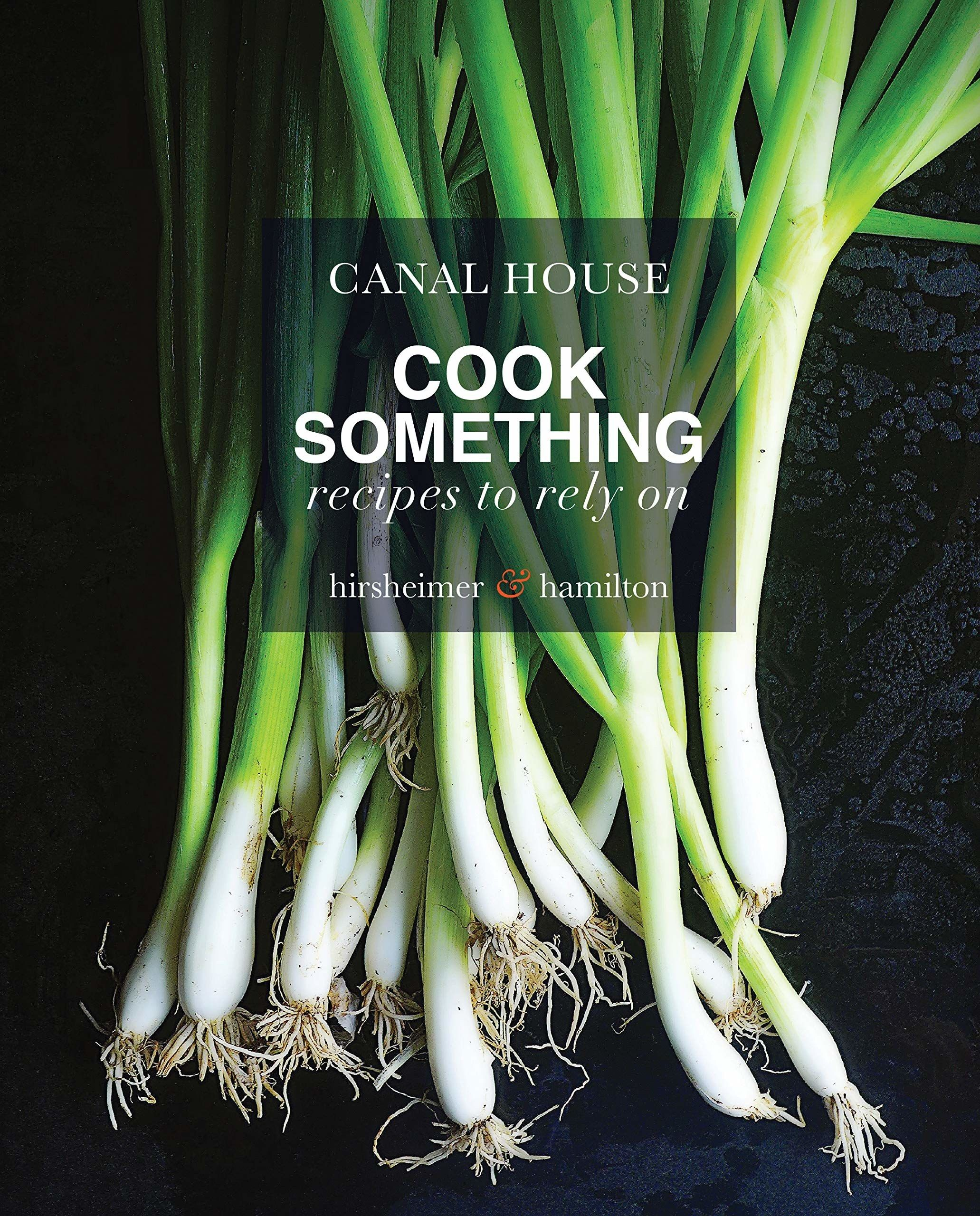 Cook something recipes to rely on canal house cooks