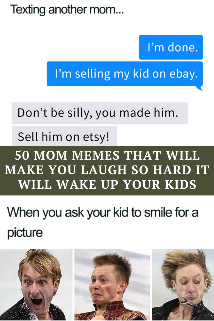 50 Mom Memes That Will Make You Laugh So Hard It Will Wake Up Your Kids Mom Memes Funny Mom Memes Relatable Mom