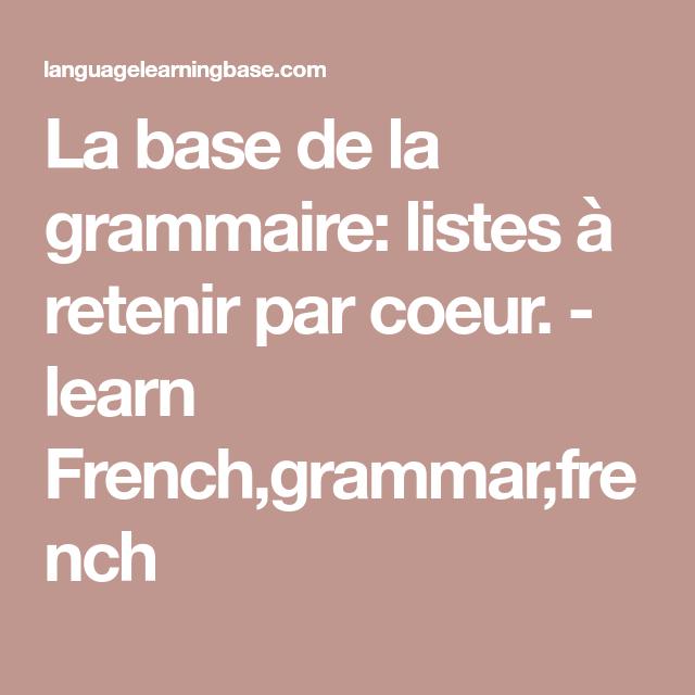 La Base De La Grammaire Listes A Retenir Par Coeur Learn French Grammar French La Grammaire Grammaire Base