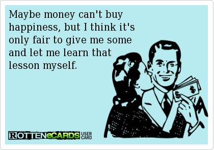 Group Of Funny Ecards Money Can 39 T Buy Funny Memes We Heart It Money Cant Buy Happiness Ecards Funny Funny Quotes