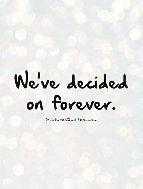 Forever Quotes We've decided on forever. Picture Quotes. | Cute Quotes  Forever Quotes