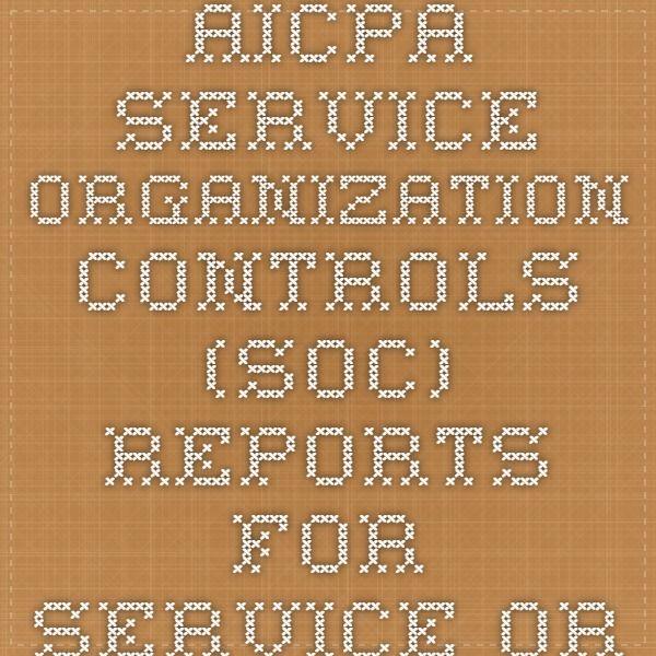 Service Organization Controls Soc Reports For Service Organizations Organization Math Alliance