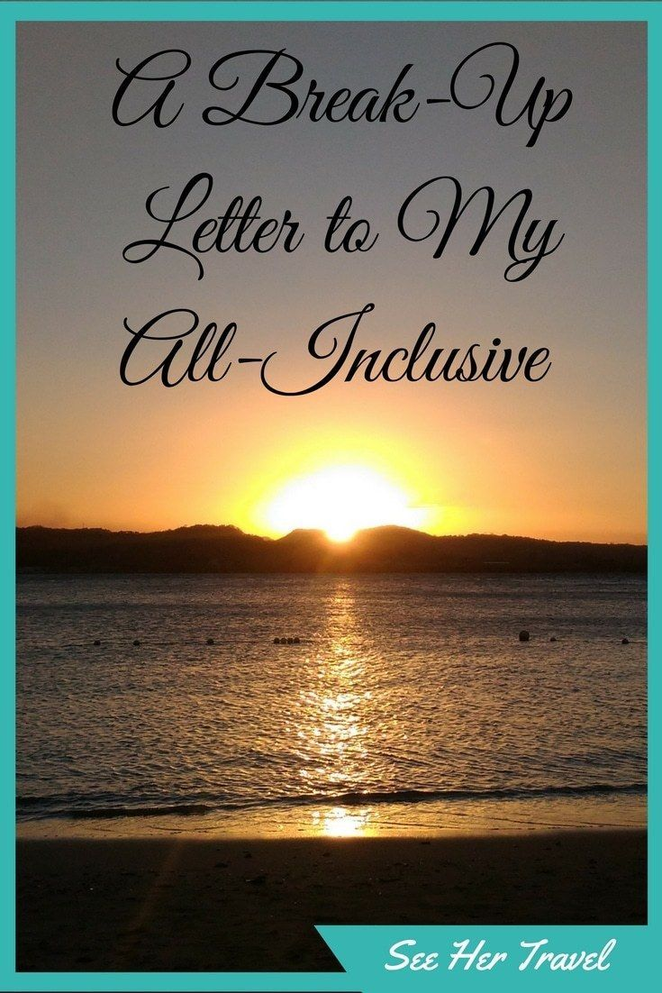 A Break Up Letter To My All Inclusive Its You Other And All
