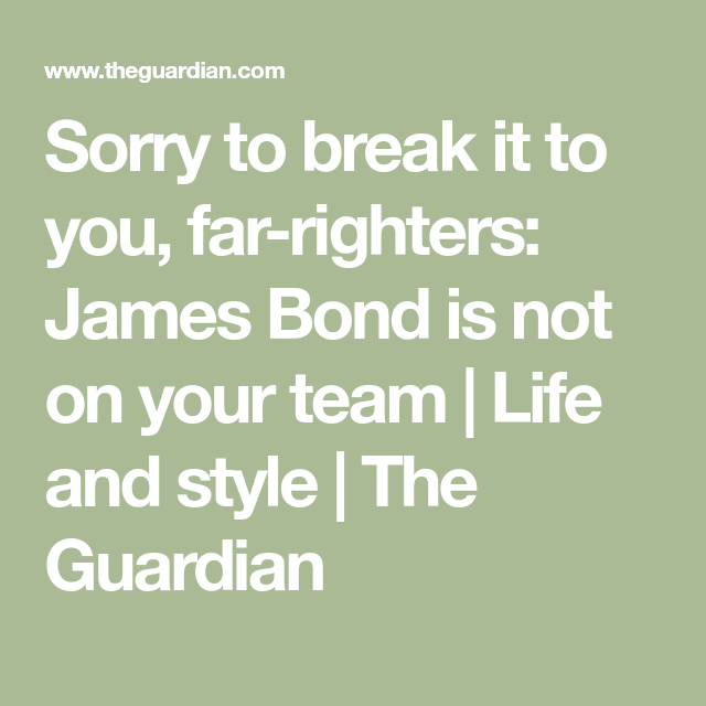 Sorry to break it to you, far-righters: James Bond is not on your ...