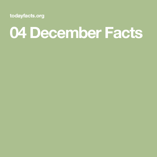 04 December Facts
