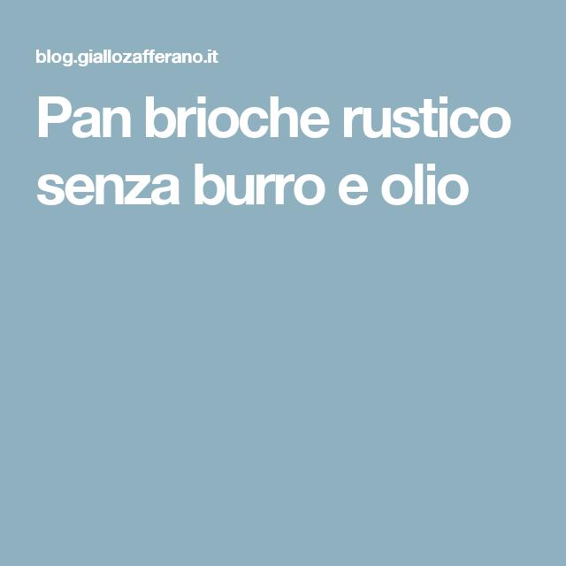 Pan brioche rustico senza burro e olio